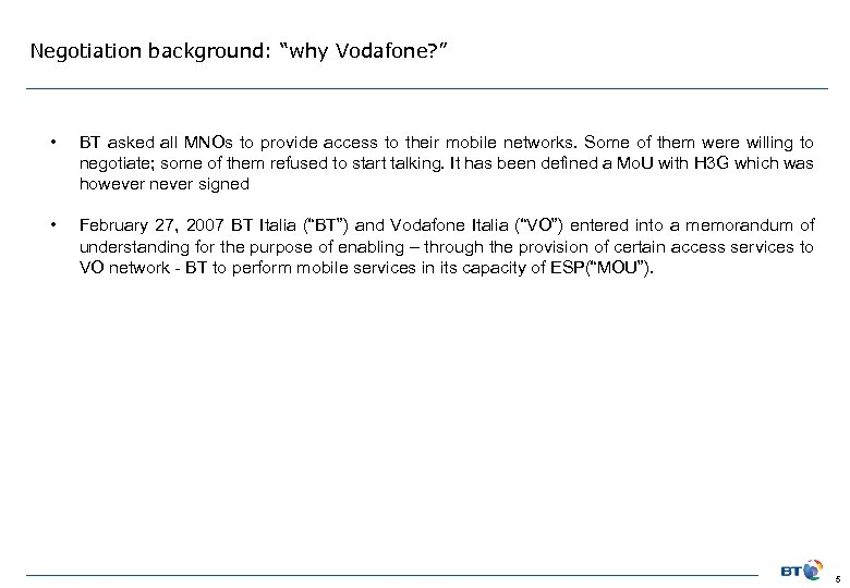 """Negotiation background: """"why Vodafone? """" • BT asked all MNOs to provide access to"""