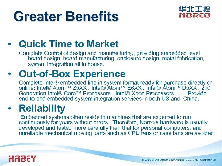 Greater Benefits • Quick Time to Market Complete Control of design and manufacturing, providing