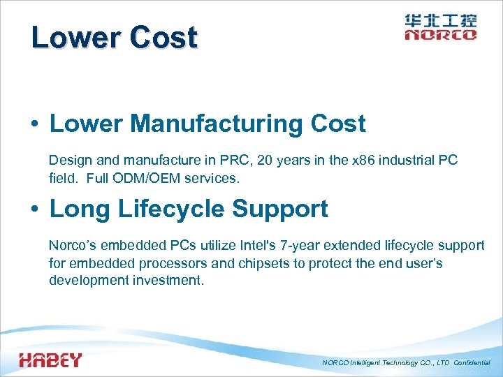 Lower Cost • Lower Manufacturing Cost Design and manufacture in PRC, 20 years in