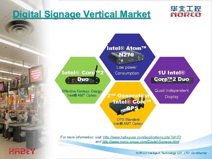 Digital Signage Vertical Market Intel® Atom™ N 270 Intel® Core™ 2 Duo Effective Fanless