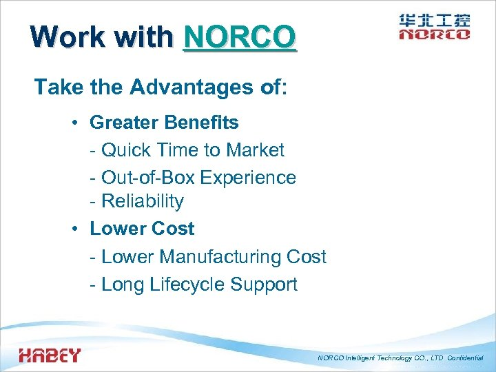 Work with NORCO Take the Advantages of: • Greater Benefits - Quick Time to