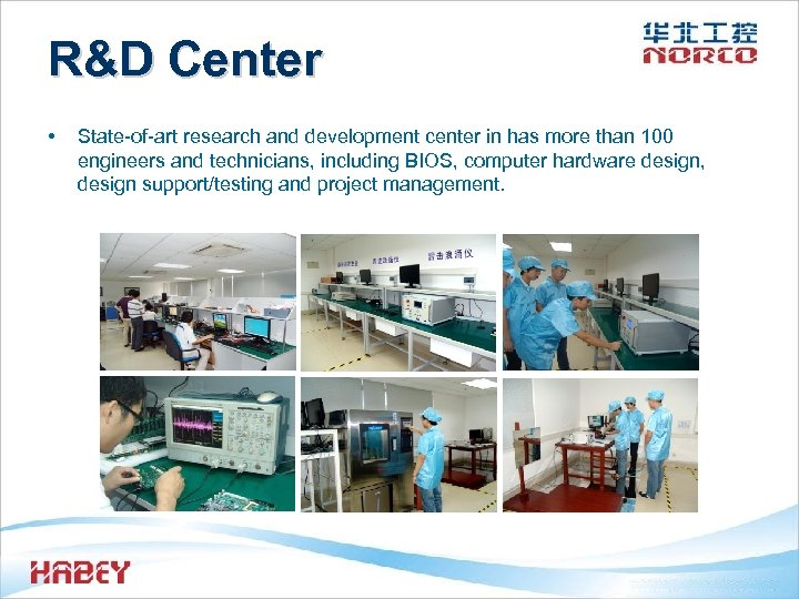R&D Center • State-of-art research and development center in has more than 100 engineers