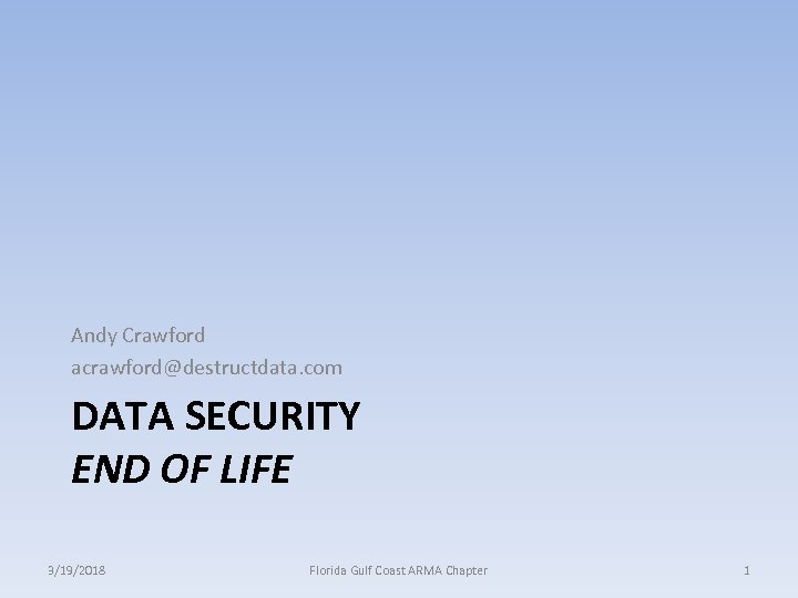 Andy Crawford acrawford@destructdata. com DATA SECURITY END OF LIFE 3/19/2018 Florida Gulf Coast ARMA