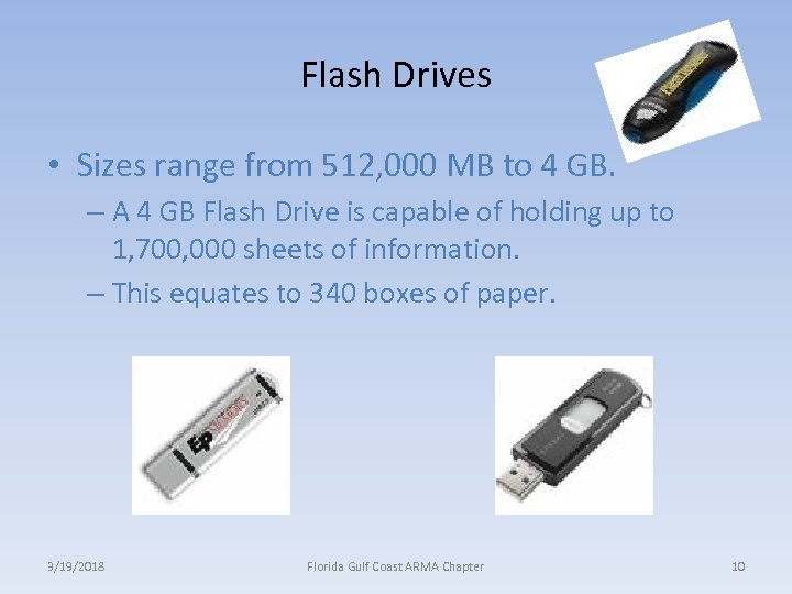 Flash Drives • Sizes range from 512, 000 MB to 4 GB. – A