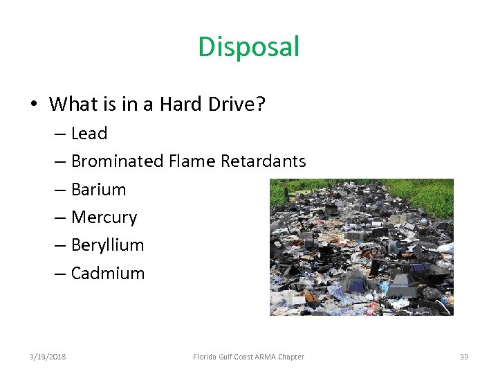 Disposal • What is in a Hard Drive? – Lead – Brominated Flame Retardants