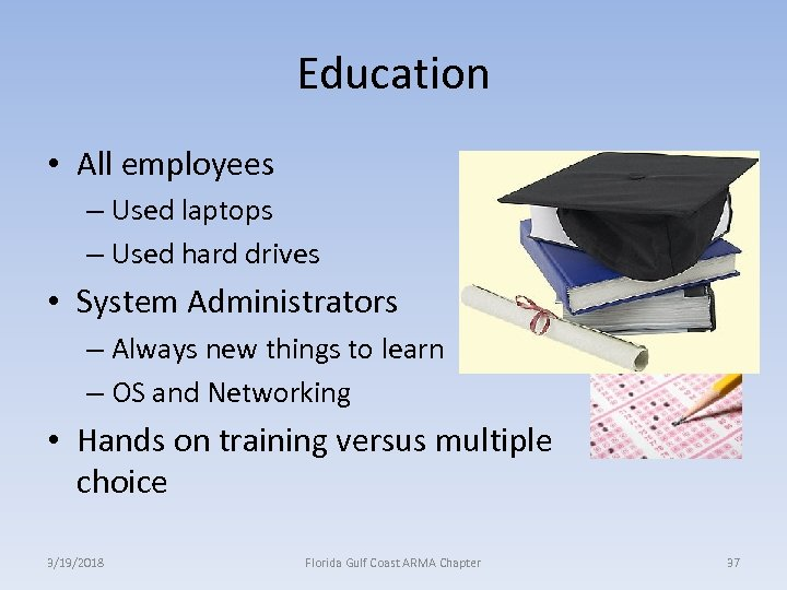Education • All employees – Used laptops – Used hard drives • System Administrators