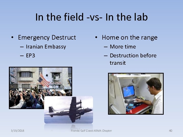 In the field -vs- In the lab • Emergency Destruct – Iranian Embassy –