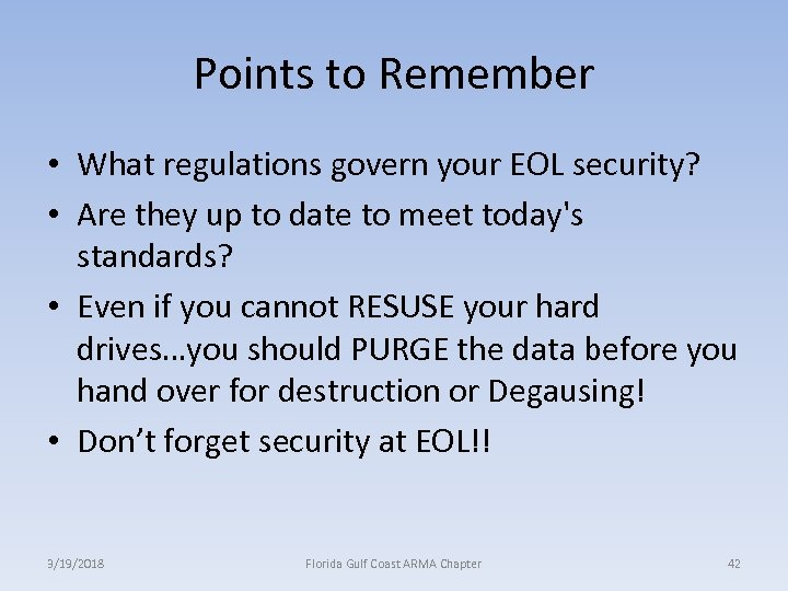 Points to Remember • What regulations govern your EOL security? • Are they up