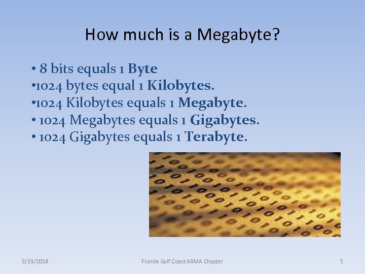 How much is a Megabyte? • 8 bits equals 1 Byte • 1024 bytes