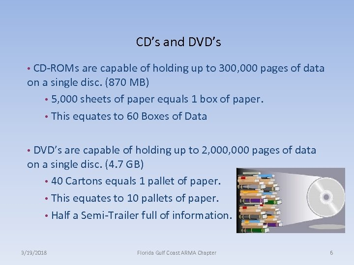 CD's and DVD's • CD-ROMs are capable of holding up to 300, 000 pages