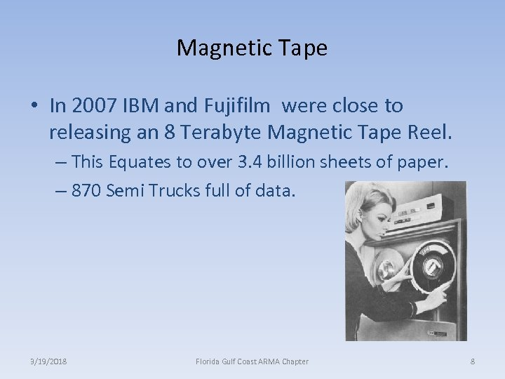 Magnetic Tape • In 2007 IBM and Fujifilm were close to releasing an 8