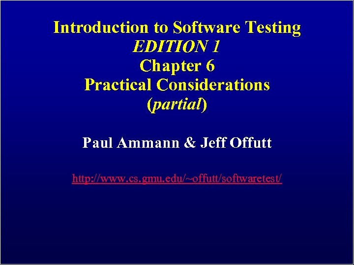 Introduction to Software Testing EDITION 1 Chapter 6 Practical Considerations (partial) Paul Ammann &