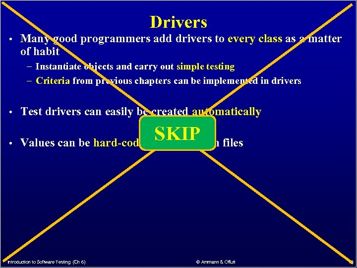 Drivers • Many good programmers add drivers to every class as a matter of