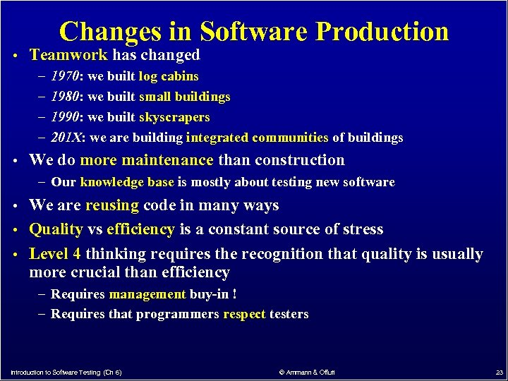Changes in Software Production • Teamwork has changed – 1970: we built log cabins
