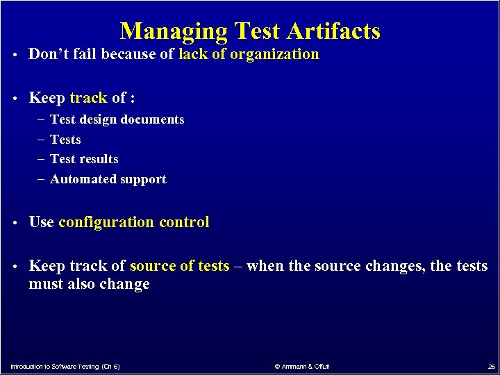 Managing Test Artifacts • Don't fail because of lack of organization • Keep track