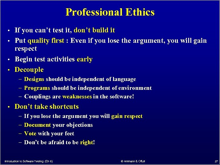 Professional Ethics • If you can't test it, don't build it • Put quality
