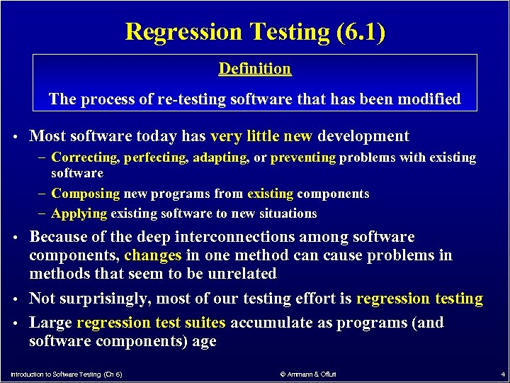 Regression Testing (6. 1) Definition The process of re-testing software that has been modified