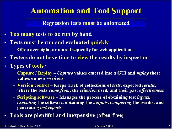 Automation and Tool Support Regression tests must be automated • Too many tests to