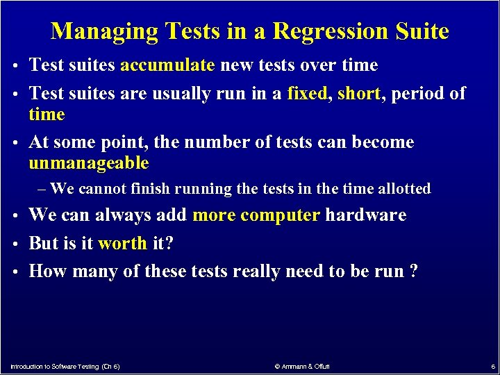 Managing Tests in a Regression Suite • Test suites accumulate new tests over time