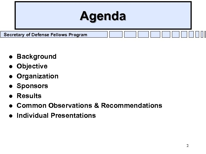 Agenda Secretary of Defense Fellows Program l l l l Background Objective Organization Sponsors