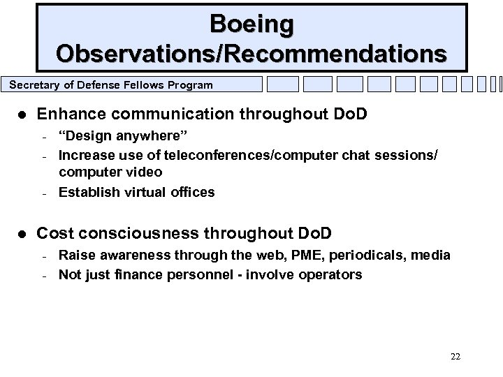 Boeing Observations/Recommendations Secretary of Defense Fellows Program l Enhance communication throughout Do. D –