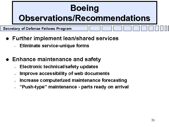 Boeing Observations/Recommendations Secretary of Defense Fellows Program l Further implement lean/shared services – l