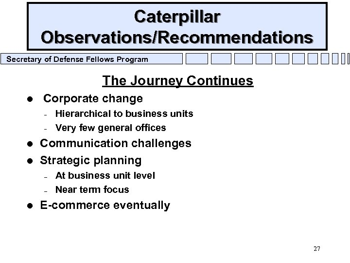 Caterpillar Observations/Recommendations Secretary of Defense Fellows Program The Journey Continues l Corporate change –
