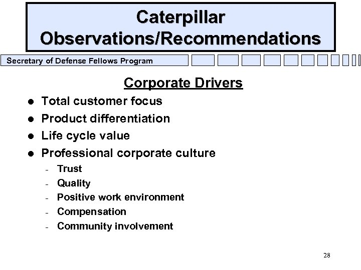 Caterpillar Observations/Recommendations Secretary of Defense Fellows Program Corporate Drivers l l Total customer focus