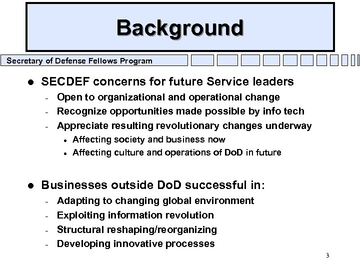 Background Secretary of Defense Fellows Program l SECDEF concerns for future Service leaders –