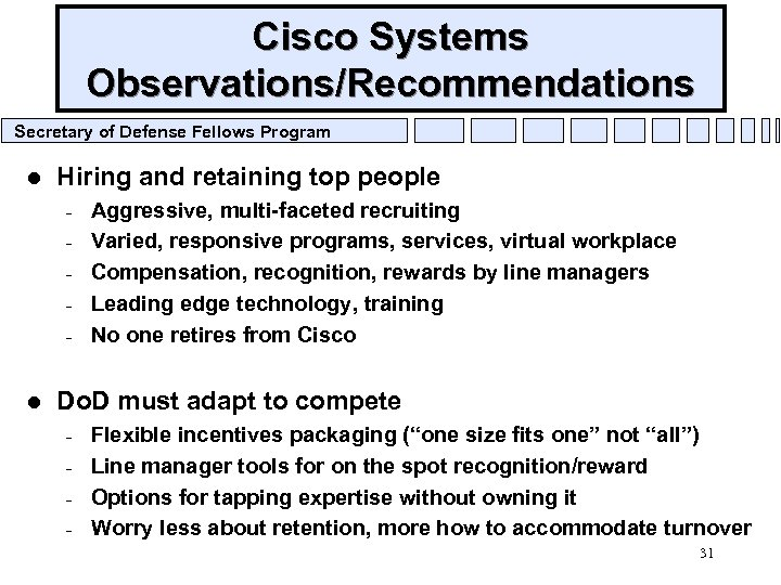 Cisco Systems Observations/Recommendations Secretary of Defense Fellows Program l Hiring and retaining top people