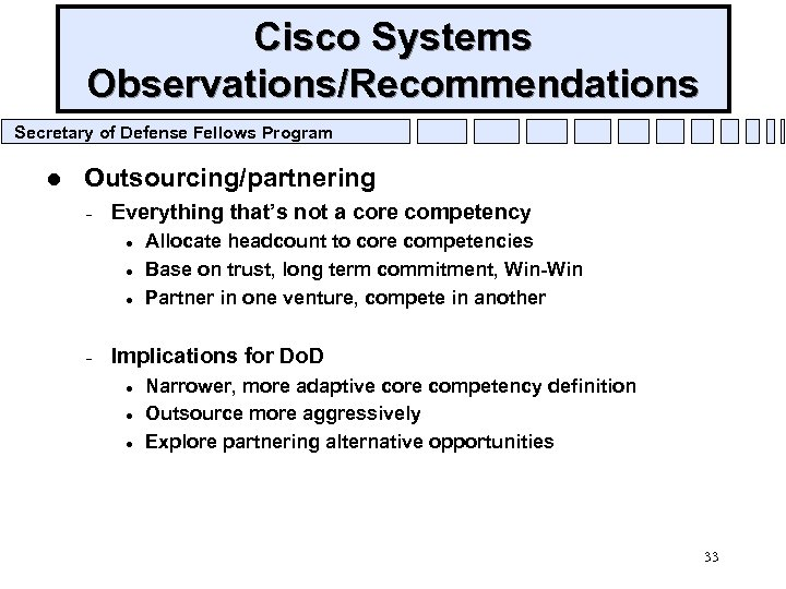 Cisco Systems Observations/Recommendations Secretary of Defense Fellows Program l Outsourcing/partnering – Everything that's not