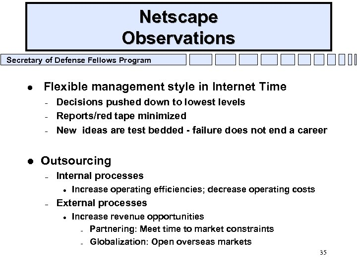 Netscape Observations Secretary of Defense Fellows Program l Flexible management style in Internet Time