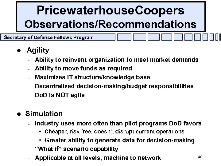 Pricewaterhouse. Coopers Observations/Recommendations Secretary of Defense Fellows Program l Agility – – – l