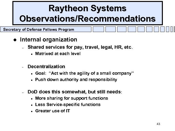 Raytheon Systems Observations/Recommendations Secretary of Defense Fellows Program l Internal organization – Shared services