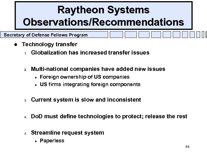 Raytheon Systems Observations/Recommendations Secretary of Defense Fellows Program l Technology transfer 1. Globalization has
