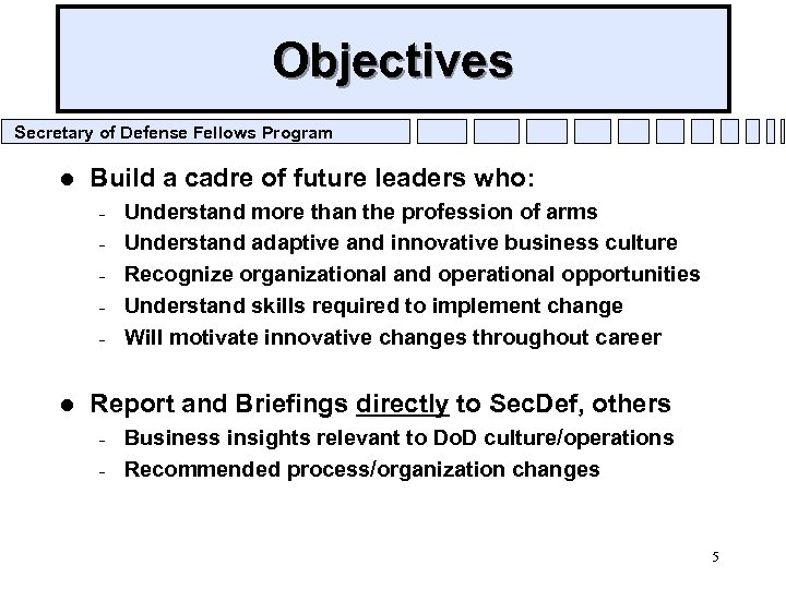 Objectives Secretary of Defense Fellows Program l Build a cadre of future leaders who: