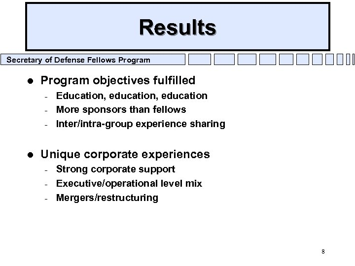 Results Secretary of Defense Fellows Program l Program objectives fulfilled – – – l