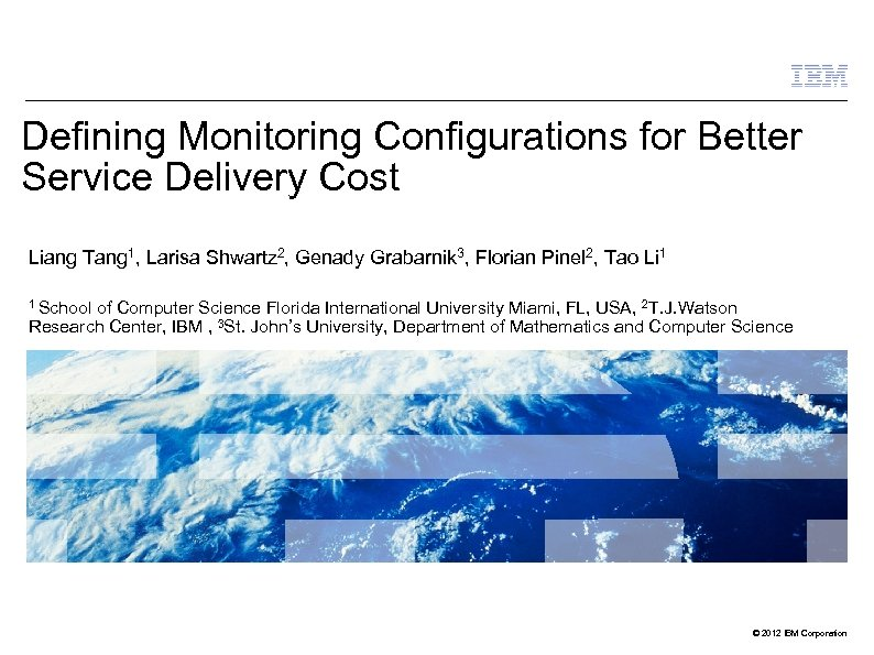 Defining Monitoring Configurations for Better Service Delivery Cost Liang Tang 1, Larisa Shwartz 2,