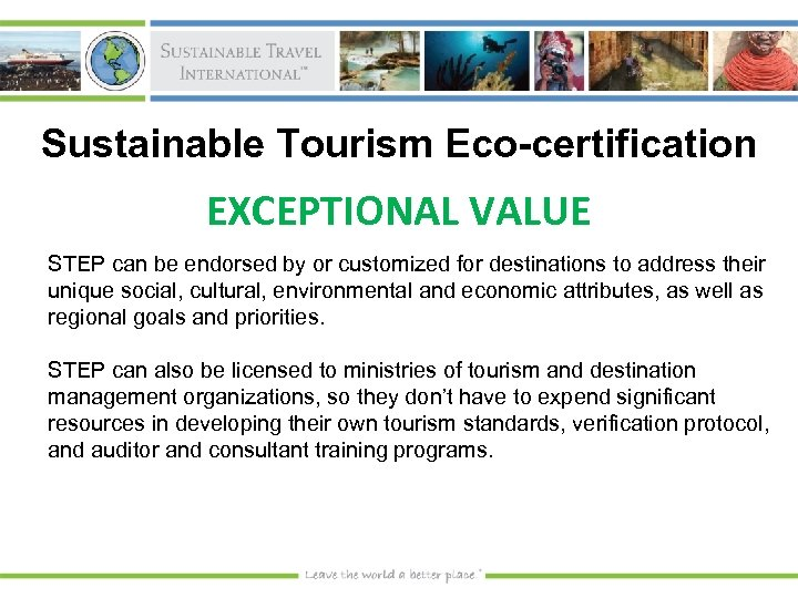 Sustainable Tourism Eco-certification EXCEPTIONAL VALUE STEP can be endorsed by or customized for destinations