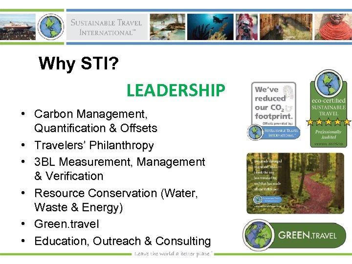 Why STI? LEADERSHIP • Carbon Management, Quantification & Offsets • Travelers' Philanthropy • 3