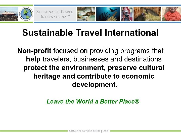 Sustainable Travel International Non-profit focused on providing programs that help travelers, businesses and destinations