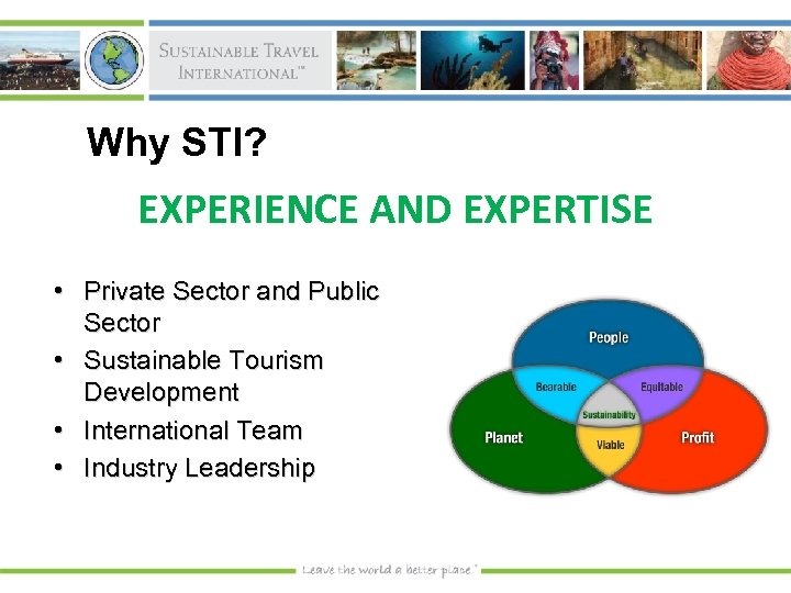 Why STI? EXPERIENCE AND EXPERTISE • Private Sector and Public Sector • Sustainable Tourism
