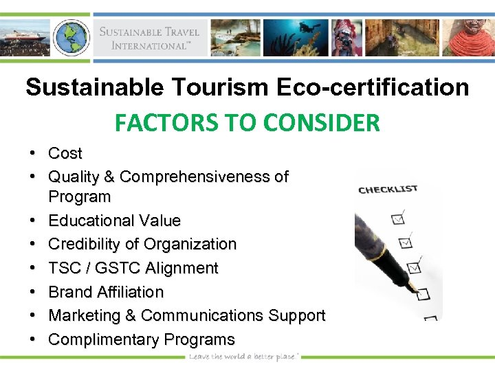 Sustainable Tourism Eco-certification FACTORS TO CONSIDER • Cost • Quality & Comprehensiveness of Program