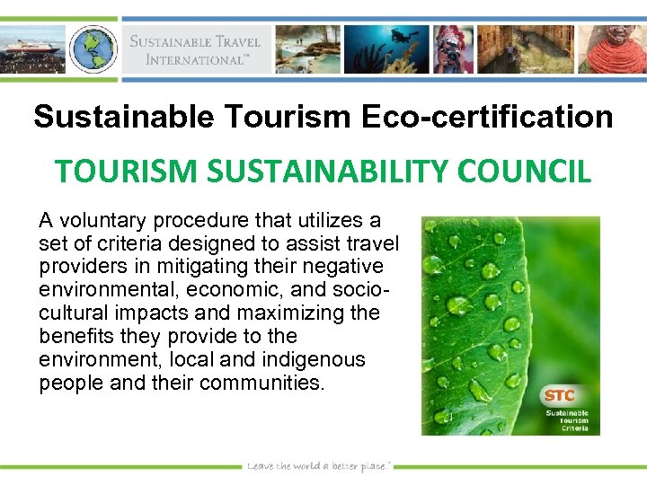Sustainable Tourism Eco-certification TOURISM SUSTAINABILITY COUNCIL A voluntary procedure that utilizes a set of
