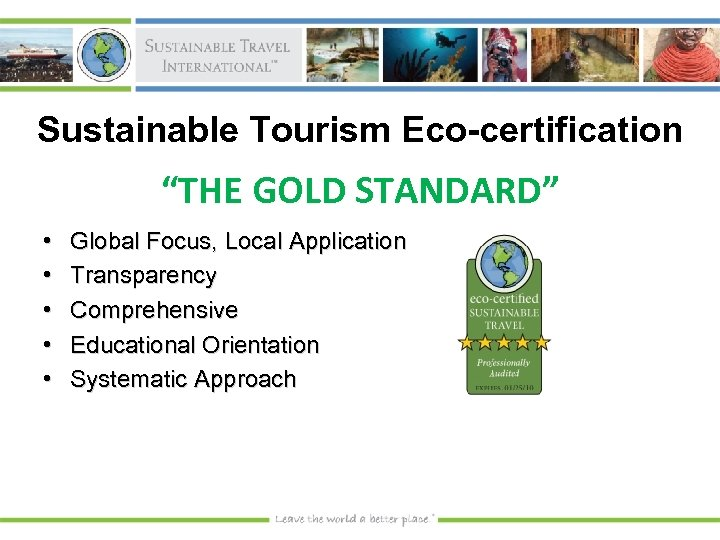 """Sustainable Tourism Eco-certification """"THE GOLD STANDARD"""" • • • Global Focus, Local Application Transparency"""