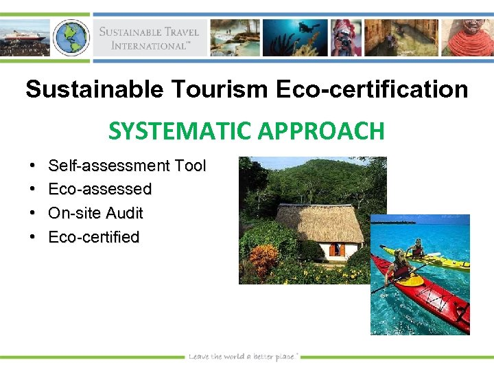 Sustainable Tourism Eco-certification SYSTEMATIC APPROACH • • Self-assessment Tool Eco-assessed On-site Audit Eco-certified