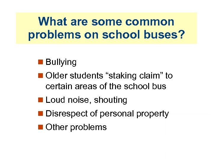 """What are some common problems on school buses? Bullying Older students """"staking claim"""" to"""