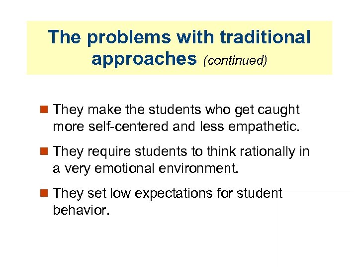 The problems with traditional approaches (continued) They make the students who get caught more