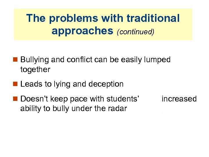 The problems with traditional approaches (continued) Bullying and conflict can be easily lumped together