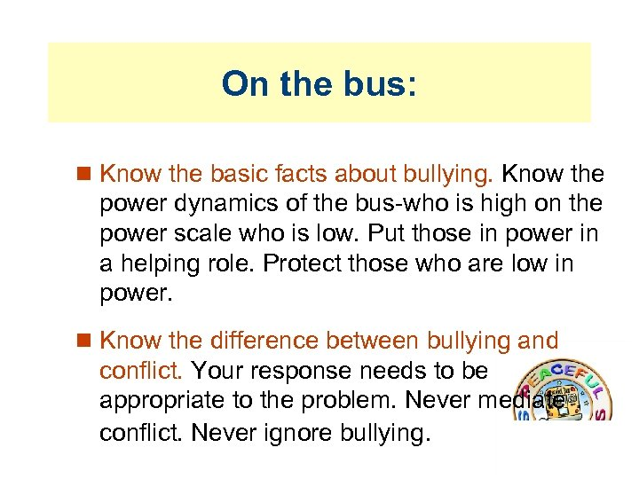 On the bus: Know the basic facts about bullying. Know the power dynamics of
